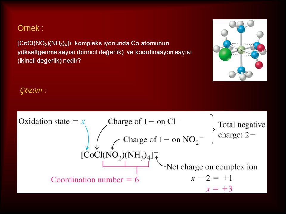 Örnek : [CoCl(NO2)(NH3)4]+ kompleks iyonunda Co atomunun yükseltgenme sayısı (birincil değerlik) ve koordinasyon sayısı (ikincil değerlik) nedir